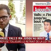 Loi Travail : Manuel Valls veut aller jusqu'au bout