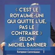 «C'est le Royaume-Uni qui quitte l'UE, pas le contraire» selon Michel Barnier