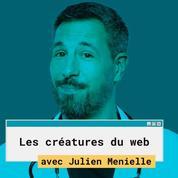 Les Créatures du Web #4: Julien Ménielle, «Dans Ton Corps»