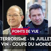 Points de vue du 13 juillet : terrorisme, 14 juillet, vin, coupe du monde