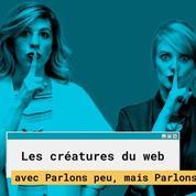 Les Créatures du Web #8: «Parlons peu, mais Parlons !»