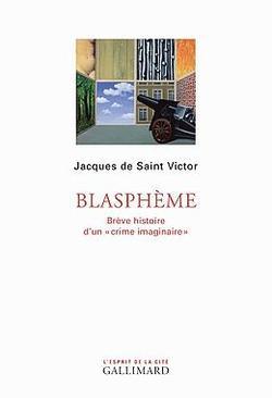 Blasphème de .Jacques de Saint Victor, Gallimard, 122p., 14€