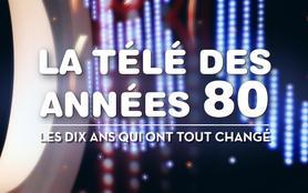 La télé des années 80, les dix ans qui ont tout changé (1/2)