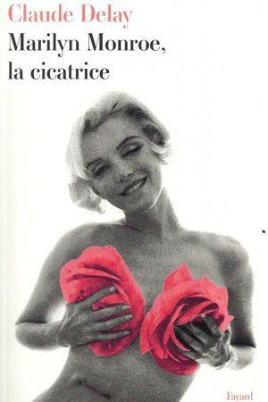 Marilyn Monroe, La cicatrice, de Claude Delay.
