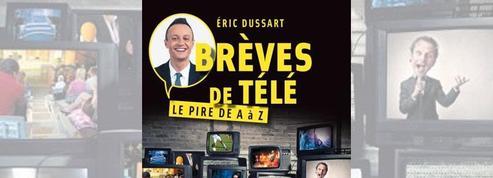 Brèves de télé ,le livre hilarant d'Éric Dussart