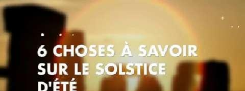 6 choses à savoir sur le solstice d'été