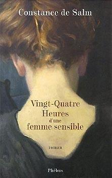 Vingt-Quatre Heures d'une femme sensible de Constance de Salm Phébus, 180 p., 10 €.