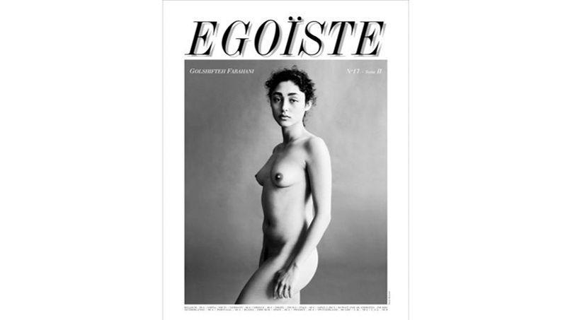 Sur la couverture d' Égoïste, l'actrice iranienne Golshifteh Farahani pose, mélancolique, dans le plus simple appareil pour dénoncer la violence faite aux femmes, à leurs corps, à leurs désirs.