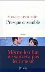 <i>Presque ensemble</i>, de Marjorie Philibert (JC Lattès).