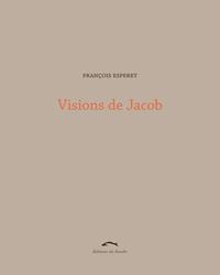 Visions de Jacob, de François Esperet, Editions du Sandre, 192 p., 18 €.