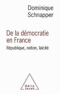 <i>De la démocratie en France. République, nation, laïcité</i>, Dominique Schnapper, éd. Odile Jacob.