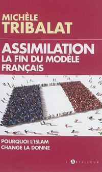Assimilation, la fin du modèle français, Pourquoi l'islam  change la donne.L'artilleur 360 P. 9,90 euros