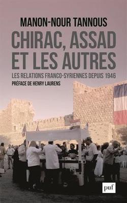 «Chirac, Assad et les autres», Manon-Nour Tannous, Éd. PUF, 460 pages, 25euros.