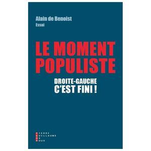 Le moment populiste ; Droite-gauche c'est fini! d'Alain de Benoist (Éd. Pierre Guillaume de Roux), 333p, 23,90€.