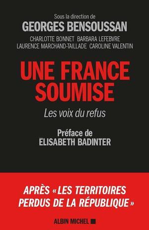 Une France soumise. Les voix du refus, collectif dirigé par Georges Bensoussan. Albin Michel, 672 p., 24,90 €. Préface d'Elisabeth Badinter.