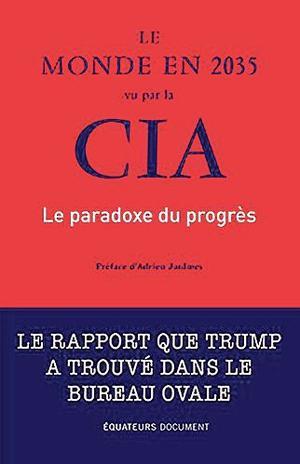 Le monde en 2035 vu par la CIA (Éditions des Équateurs, 12 €).