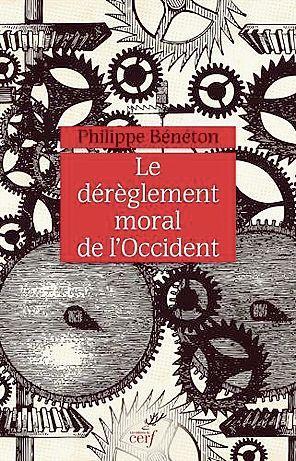 Le dérèglement moral de l'Occident de Philippe Bénéton (Éditions du Cerf), 272p., 22€.