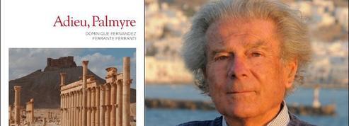 Dominique Fernandez : «Palmyre est irrécupérable»