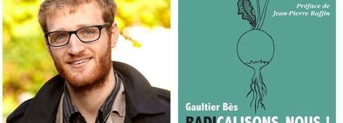 Gaultier Bès: «Être radical, c'est remettre la politique à sa place»