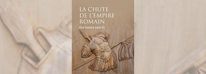 La Chute de l'Empire romain, une histoire sans fin