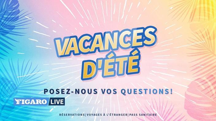Vacances d'été : annulation, pass sanitaire, pays où voyager... les réponses à vos questions