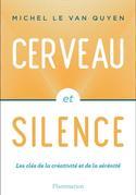 <i>Cerveau et silence, les clés de la créativité et de la sérénité</i>, de Michel Le Van Quyen, Éditions Flammarion, 252 p, 20 €.