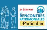 Les 6e Rencontres Patrimoniales du Particulier