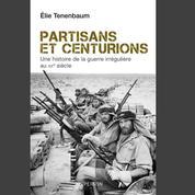 Partisans et centurions. Une histoire de la guerre irrégulière au XXe siècle