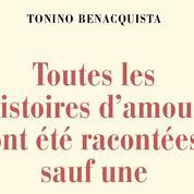 Toutes les histoires d'amour ont été racontées, sauf une de Tonino Benacquista: l'écriture est la vie…