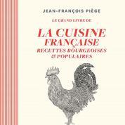 Le Grand Livre de la cuisine française par Jean-François Piège, un ouvrage savoureux
