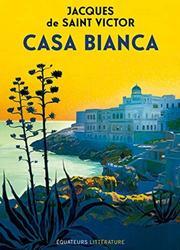 <i>Casa Bianca</i>, de Jacques de Saint Victor, Éditions des Équateurs, 400p., 23€.