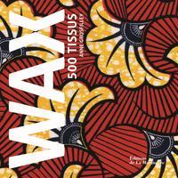 Wax, 500 tissus d'Anne Grosfilley aux éd.  de La Martinière, sortie le 23 mai