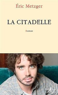 <i>La Citadelle</i>, d'Eric Metzger, Gallimard/L'Arpenteur, 208p., 18€.