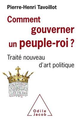 «Comment gouverner un peuple-roi?», de Pierre-Henri Tavoillot, Odile Jacob, 354 p., 22,90 €.