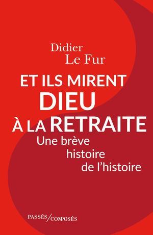 Et ils mirent dieu à la retraite, Didier Le Fur, Passés/Composés, 213 pages, 19 euros.