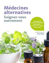 Les médecines alternatives, soignez vous autrement