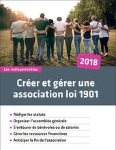 Créer et gérer une association loi 1901 (Édition 2018)