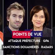 Points de vue du 4 octobre : Attaque Préfecture, GPA, sanctions douanières, radars