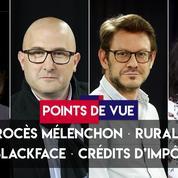 Points de vue du 19 septembre : procès Mélenchon, ruralité, blackface, crédits d'impôt