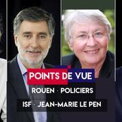 Points de vue du 2 octobre : Rouen, policiers, ISF, Jean-Marie Le Pen