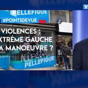 Violences: l'extrême gauche à la manœuvre?