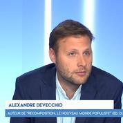 Alexandre Devecchio: « Les peuples précipitent la recomposition politique »