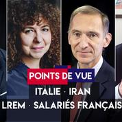Points de vue du 18 septembre : Italie, Iran, LREM, salariés français