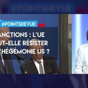 Sanctions: l'UE peut-elle résister à l'hégémonie américaine ?