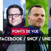 Points de vue du 23 mai : Facebook, SNCF, Unef