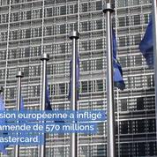 L'UE inflige une amende de 570 millions d'euros à Mastercard