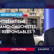 Antisémitisme : les islamo-gauchistes, seuls responsables ?