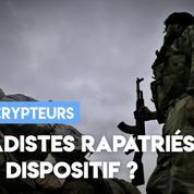 Retour des djihadistes : quel dispositif ?
