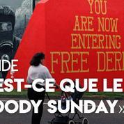 Qu'est-ce que le «Bloody Sunday» irlandais ?