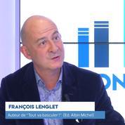 François Lenglet: « On va vers la fin du libéralisme »